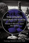 THE Goddess Returns to Earth: Feminine & Masculine Aspects Must Balance by Verling CHAKO Priest Ph.D. (Paperback, 2010)