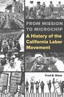 From Mission to Microchip: A History of the California Labor Movement by Fred Glass (Paperback, 2016)