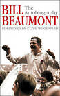 Bill Beaumont: The Autobiography by Bill Beaumont (Paperback, 2004)
