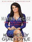 Making the Case: How to be Your Own Best Advocate by Kimberly Guilfoyle (CD-Audio, 2015)