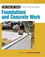 Foundations And Concrete Work: Revised And Updated (for Pros By Pros) By Editors on Sale