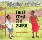 First Come the Zebra by Lynne Barasch (Paperback, 2014)