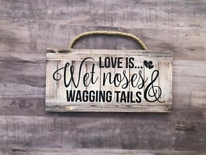 """Wooden Sign Home 5/""""x10/"""" P206 Love is Wet Noses and Wagging Tails Dog Love"""