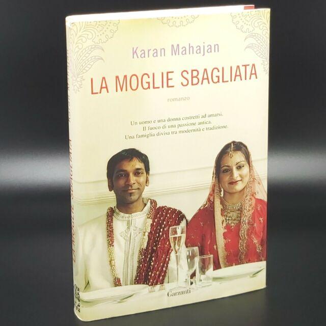Karan Mahajan LA MOGLIE SBAGLIATA 1^ed. Garzanti Aprile 2010 cartonato