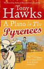 A Piano in the Pyrenees: The Ups and Downs of an Englishman in the French Mountains by Tony Hawks (Paperback, 2006)