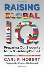 Raising Global IQ: Preparing Our Students for a Shrinking Planet by Carl Hobert (Paperback, 2014)