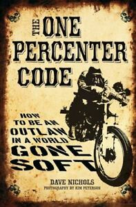 New-The-One-Percenter-Code-How-To-Be-An-Outlaw-In-A-World-Gone-Soft
