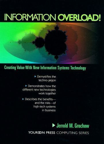 Information Overload: Creating Value With the New Information Systems Technolog