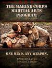 The Marine Corps Martial Arts Program: The Complete Combat System by United States Marine Corps (Paperback / softback, 2011)