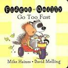 Fidget and Quilly Go Too Fast by Mike Haines (Board book, 2001)