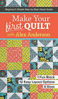Make Your First Quilt with Alex Anderson: Beginner's Simple Step-by-Step Visual Guide by Alex Anderson (Paperback, 2016)
