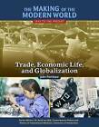 The Making of the Modern World: 1945 to the Present: Trade, Economic Life and Globalization by John Perritano (Hardback, 2017)