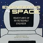 Engineering in Space Adventures of an Astronaut Engineer 9781491872536 Hunt