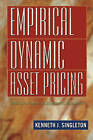 Empirical Dynamic Asset Pricing: Model Specification and Econometric Assessment by Kenneth J. Singleton (Hardback, 2006)