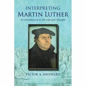 Interpreting-Martin-Luther-An-Introduction-to-His-Life-and-Thought-Brand-Ne