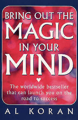 Koran, Al, Bring Out the Magic in Your Mind: The worldwide bestseller that can l