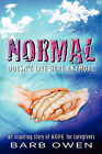 Normal Doesn't Live Here Anymore: An Inspiring Story of Hope for Caregivers by Barb Owen (Paperback / softback, 2011)