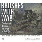 Brushes With War: Paintings and Drawings by the Troops of World War I by Joel R. Parkinson (Hardback, 2014)