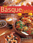 The Basque Table: Passionate Home Cooking From Spain's Most Celebrated Cuisine by Teresa Barrenechea (Paperback, 2006)