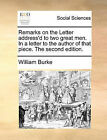 Remarks on the Letter Address'd to Two Great Men. in a Letter to the Author of That Piece. the Second Edition. by William Burke (Paperback / softback, 2010)