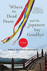 Where the Dead Pause, and the Japanese Say Goodbye: A Journey by Marie Mutsuki Mockett (Paperback, 2016)