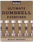 Ultimate Dumbbell Exercises: Dumbbell Exercises for a Total Body Workout by Myatt Murphy, Men's Health (Paperback, 2007)