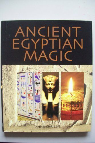 Ancient Egyptian: Magic and Ritual By Anne Christie