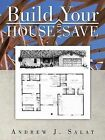 Build Your House and Save by Andrew J Salat (Paperback / softback, 2013)