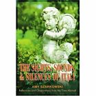 The Sights Sounds and Silences of Italy 9780595296651 by Amy Szarkowski Book