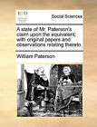 A State of Mr. Paterson's Claim Upon the Equivalent; With Original Papers and Observations Relating Thereto. by William Paterson (Paperback / softback, 2010)