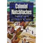 Colonial Natchitoches 9781436369862 by Kathleen M Byrd Paperback