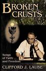 Broken Crusts: Songs of Faith and Freedom by Clifford J Laube (Paperback / softback, 2000)