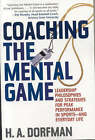Coaching the Mental Game: Leadership Philosophies and Strategies for Peak Performance in Sports and Everyday Life by H. A. Dorfman (Paperback, 2005)