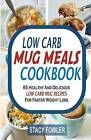 Low Carb Mug Meals Cookbook: 65 Healthy and Delicious Low Carb Mug Recipes for Faster Weight Loss by Stacy Fowler (Paperback / softback, 2016)