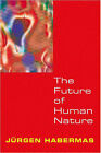 The Future of Human Nature by Jurgen Habermas (Paperback, 2003)