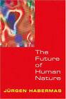 The Future of Human Nature by Jurgen Habermas (Paperback, 2003)