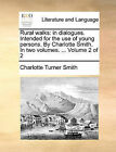 Rural Walks: In Dialogues. Intended for the Use of Young Persons. by Charlotte Smith. in Two Volumes. ... Volume 2 of 2 by Charlotte Turner Smith (Paperback / softback, 2010)