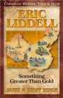Eric Liddell: Something Greater Than Gold by Geoff Benge, Janet Benge (Paperback, 1999)