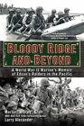 Bloody Ridge and Beyond: A World War II Marine's Memoir of Edson's Raiders in the Pacific by Marlin Groft, Larry Alexander (Paperback / softback, 2015)