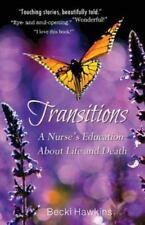 Transitions : A Nurse's Education about Life and Death by Becki Hawkins (2011, Paperback)