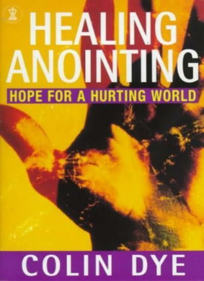 Healing Anointing: Hope for a Hurting World (Hodder Christian Paperbacks) By Co
