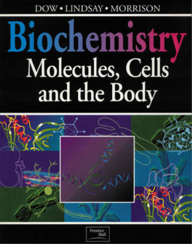 Biochemistry: Molecules, Cells and the Body, Dow, Dr Jocelyn & Lindsay, Prof Gor