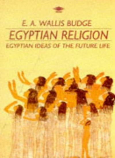 Egyptian Religion (Arkana) By Sir E. A. Wallis Budge