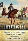 Defeating Lee : A History of the Second Corps, Army of the Potomac by Lawrence A., Jr. Kreiser (2011, Paperback)