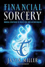 Financial Sorcery: Magical Strategies to Create Real and Lasting Wealth by Jason Miller (Paperback, 2012)