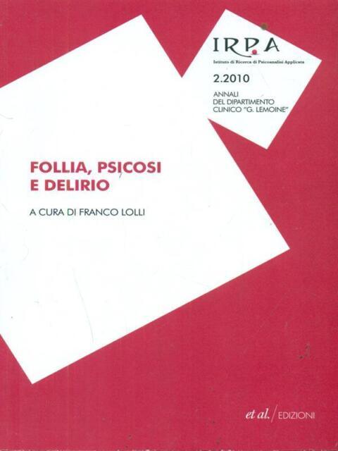 FOLLIA, PSICOSI E DELIRIO PRIMA EDIZIONE LOLLI FRANCO ET AL. 2011