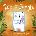 Ice in the Jungle by Ariane Hofmann-Maniyar (Hardback, 2015)