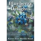 Blueberry Delights Cookbook: A Collection of Blueberry Recipes by Karen Jean Matsko Hood (Paperback / softback, 2014)