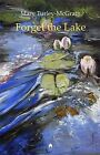 Forget the Lake by Mary Turley-McGrath (Paperback, 2014)
