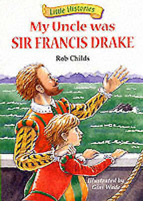 1 of 1 - My Uncle Was Sir Francis Drake (Little Histories),Rob Childs,New Book mon0000116